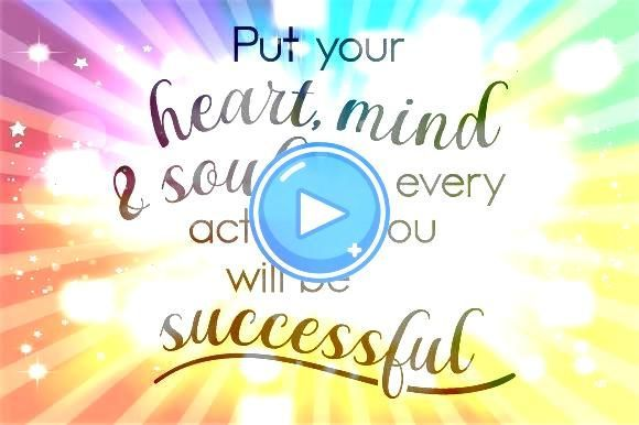into Every Act and You Will Be Successful Put Your Heart Mind and Soul into Every Act and You Will Be Successful Your Heart Mind and Soul into Every Act and You Will Be S...