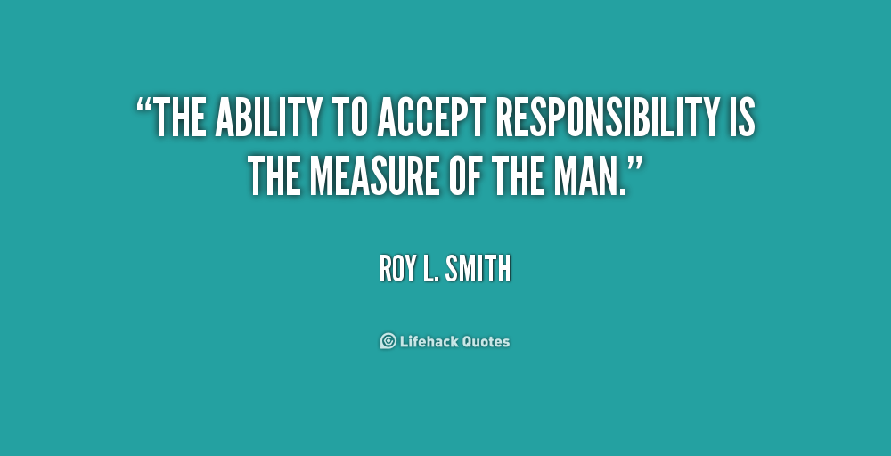 Accept Responsibility Quotes Quotes About Accepting Responsibility Quotesgram Quotes No Response Truth