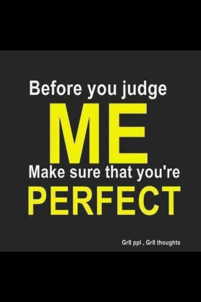 Funny How So Many People Need To Look In The Mirror Before You Judge Me Funny Quotes About Life Funny Quotes