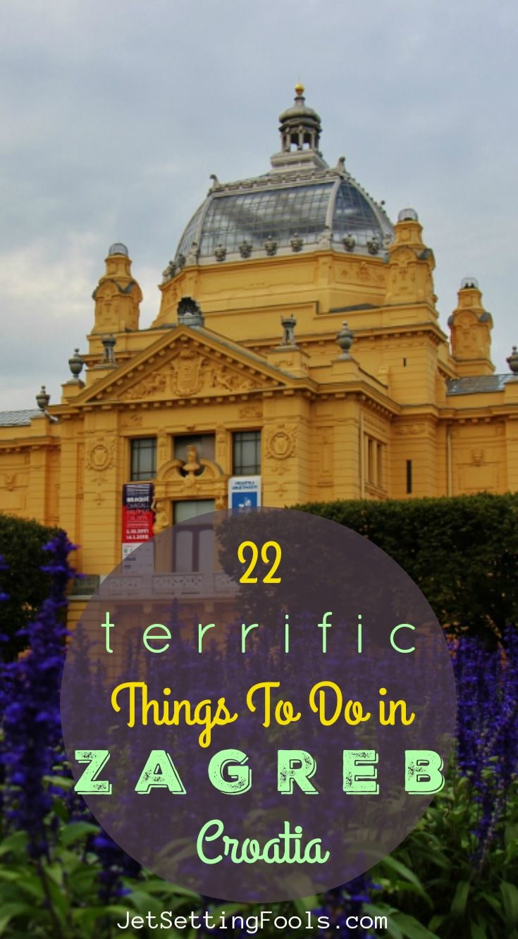 22 Terrific Things To Do In Zagreb Croatia Jetsetting Fools Croatia Travel Guide Zagreb Croatia Zagreb