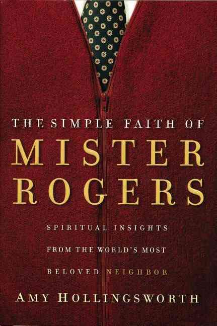 The Simple Faith Of Mister Rogers Spiritual Insights From The World S Most Beloved Neighbor Paperback Overstock Mr Rogers Books Mister Rogers Neighborhood
