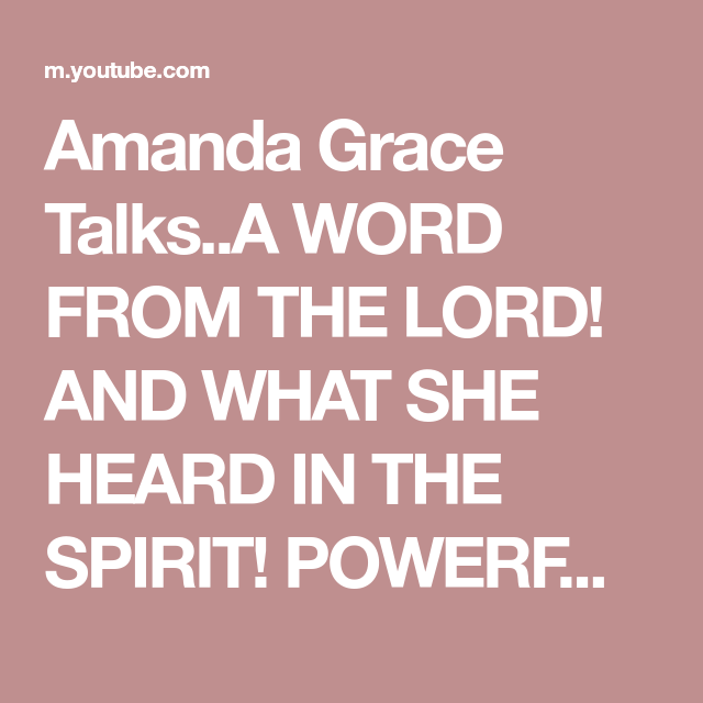 Amanda Grace Talks  A WORD FROM THE LORD! AND WHAT SHE HEARD