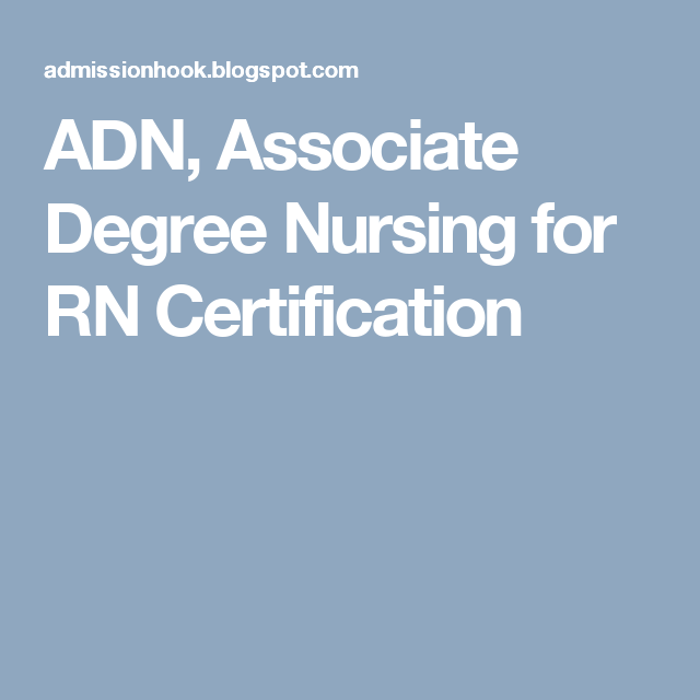 ADN, Associate Degree Nursing for RN Certification   ADN   Pinterest