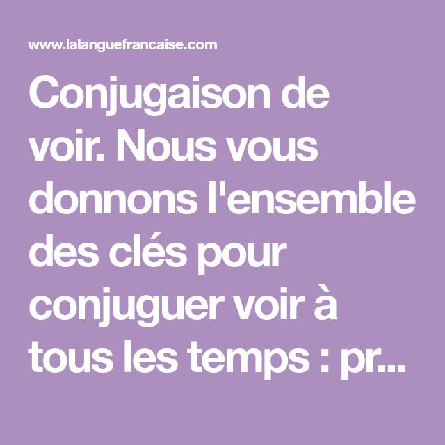Conjugaison De Voir Nous Vous Donnons L Ensemble Des Cles Pour Conjuguer Voir A Tous Les Temps Present Passe Futur Conjugaison Verbe Tout Le Temps