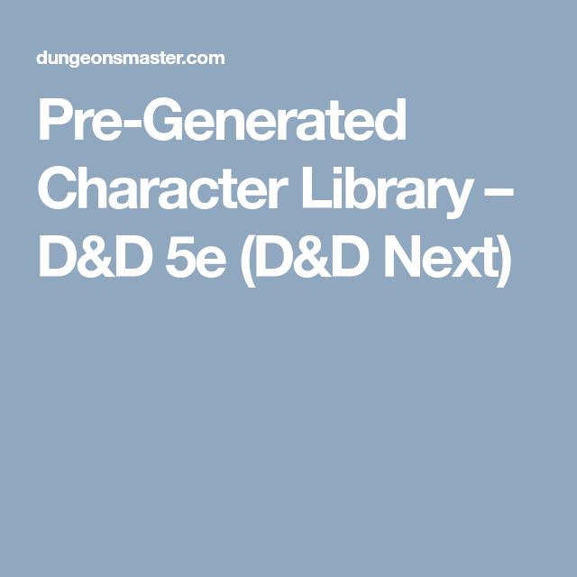 Pre-Generated Character Library – D&D 5e (D&D Next) | D&d