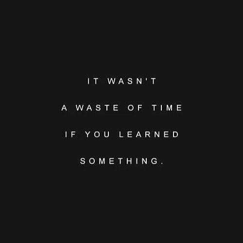 It wasn't waste of time if you learned something