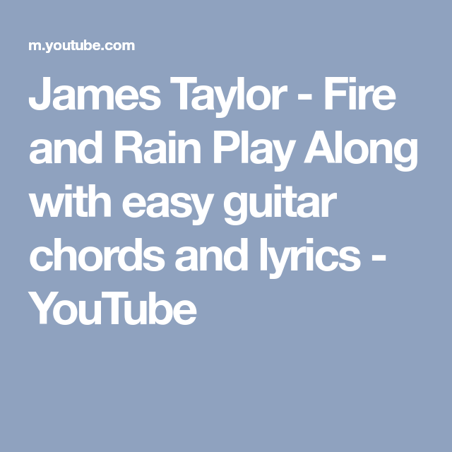 James Taylor Fire And Rain Play Along With Easy Guitar Chords And