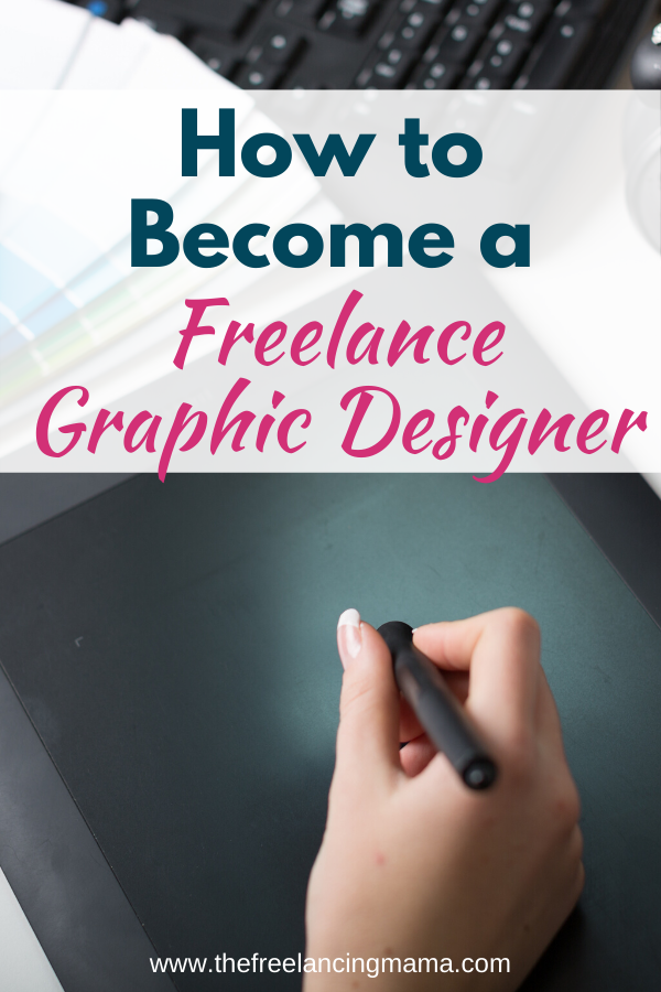 How To Become A Freelance Graphic Designer The Freelancing Mama Freelance Graphic Design Graphic Design Jobs Online Graphic Design Jobs