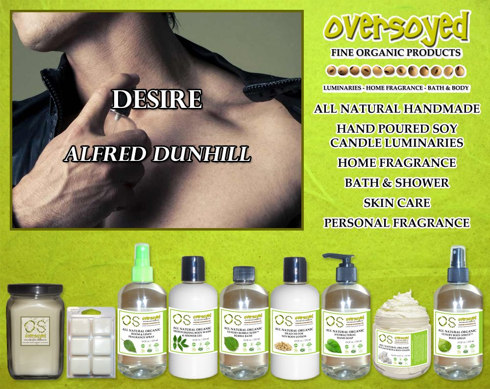 Desire for Men (Compare To Alfred Dunhill®) Product Collection - The Desire perfume opens with the notes of apple, orange blossoms, fresh, sweet bergamot and sparkling lemon. The heart brings notes of rose, patchouli and teakwood in. The base acts with the accords of vanilla, musk and labdanum. #OverSoyed #Desire  #AlfredDunhill #Candles #HomeFragrance #BathandBody #Beauty