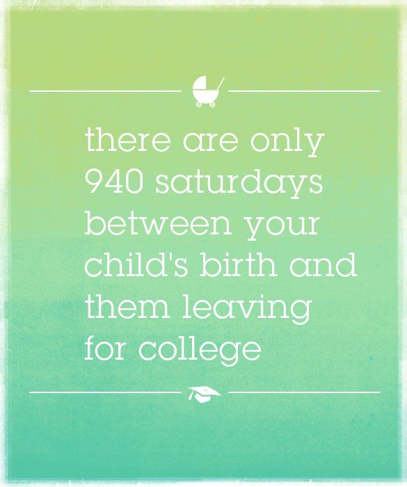 There Are Only 940 Saturdays Between Your Childs Birth And Them