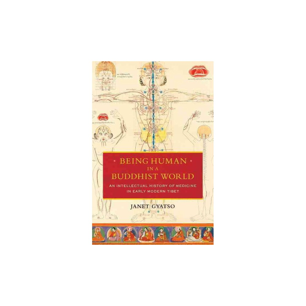 Being Human in a Buddhist World : An Intellectual History of Medicine in Early  Modern Tibet