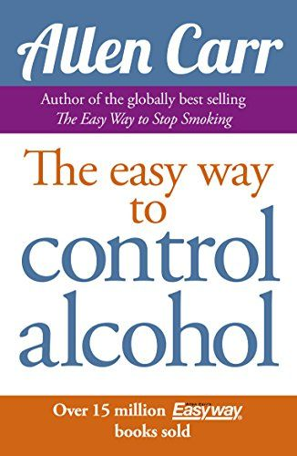 Allen Carr S Easy Way To Control Alcohol Alcohol Easy Books