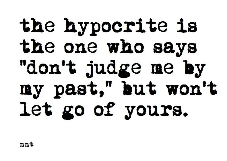 We Are All Hypocrites Aren T We If We Are Honest We Will Realize It Is True God Forgive Us All Hypocrite Quotes Quotes To Live By Standards Quotes