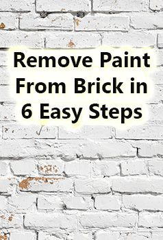 How To Remove Paint From Brick Surfaces In 6 Easy Steps Paint