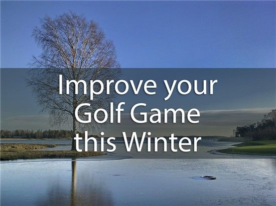 How To Practice Your Golf Game In The Winter