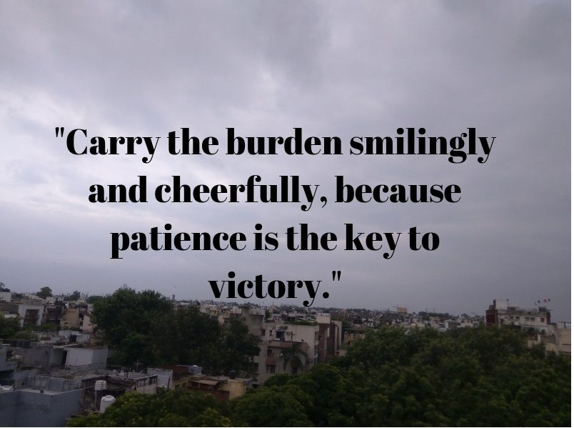 Carry The Burden Smilingly And Cheerfully Because Patience Is The
