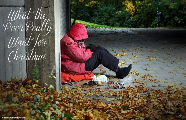 What The Poor Really Want For Christmas Kristen Welch Homeless Homeless Children Poor
