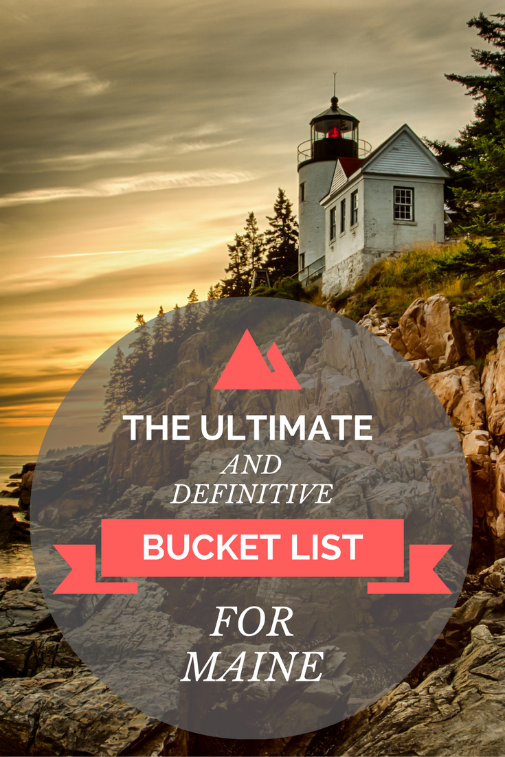 the ultimate and definitive bucket list for everyone in maine in