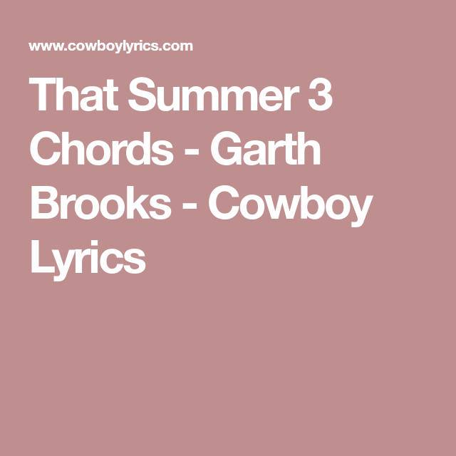 That Summer 3 Chords Garth Brooks Cowboy Lyrics Country Music