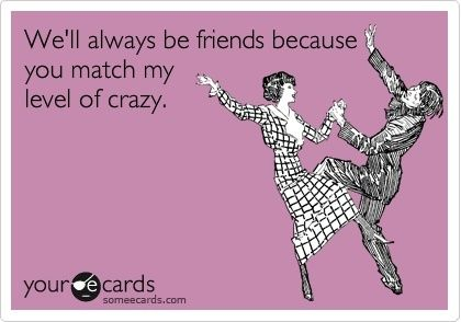 bff sayings for girls | best friends crazy ecard ecards ...