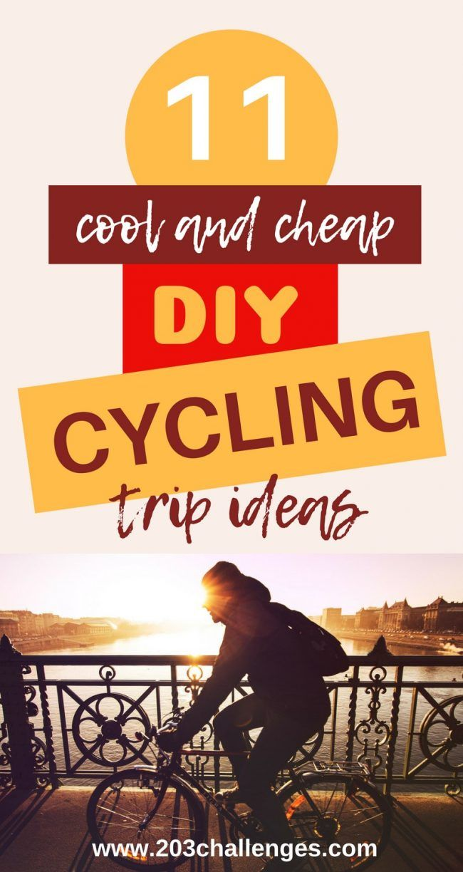 11 Cool And Cheap Diy Cycling Weekend Trip Ideas Bike Trips Trip Weekend Trips