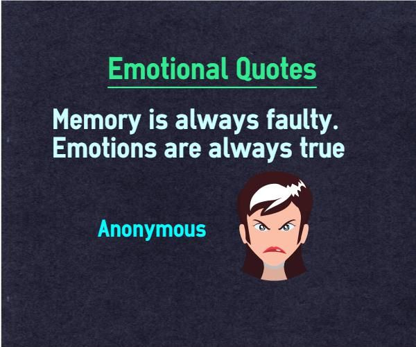 Emotions Quotes: Emotional Quotes Memory Is Always Faulty. Emotions Are