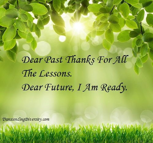Embrace your past experiences. They prepare you for the future.