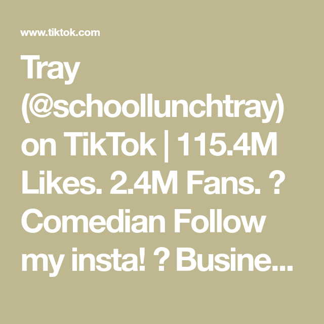 Tray Schoollunchtray On Tiktok 115 4m Likes 2 4m Fans Comedian Follow My Insta Business Email Schoollunchtr Sound Song Business Emails Comedians