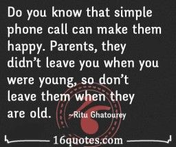 Don T Leave Parents Alone Best Quotes Words Phone Call Quotes