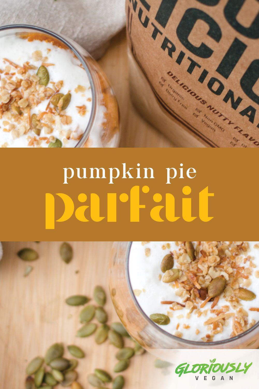 Pumpkin Pie Parfait Gloriously Vegan Plant Based Recipes Nutrition For Your Mind Body Soul Recipe Vegan Recipes Healthy Recipes Vegan Pumpkin Pie