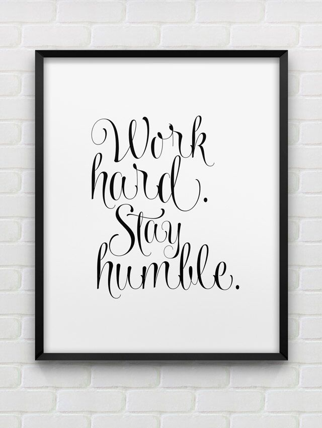 printable work hard stay humble inspirational wall art // instant download print // black and white home decor // office wall decor print by spellandtell on Etsy https://www.etsy.com/listing/186002268/printable-work-hard-stay-humble