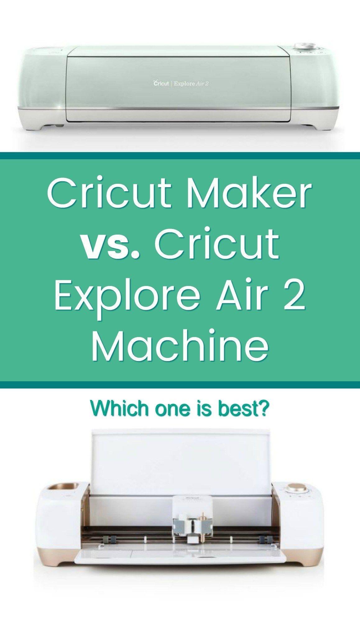 Cricut Maker vs Cricut Explore Air 2 Which Cricut