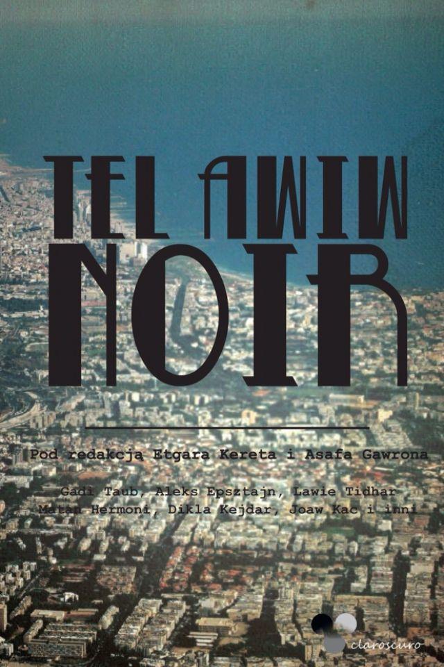 Tel Awiw Noir, pod redakcją Etgara Kereta i Asafa Gawrona