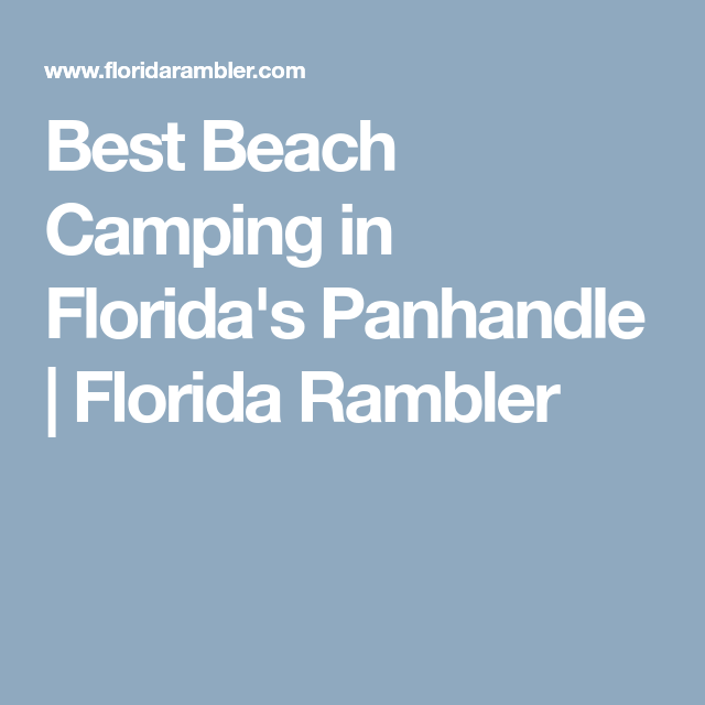 Best Beach Camping In Florida S Panhandle Florida Rambler Florida Camping Beach Rv Camping Panhandle Florida