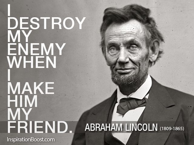 Abraham Lincoln Quotes On Life Inspiration I Destroy My Enemy When I Make Him My Friend Inspirationboost