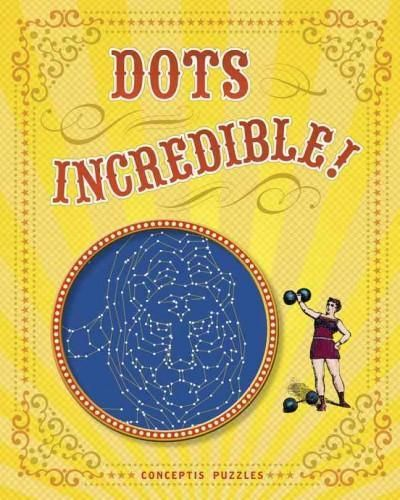 Dots Incredible!: Connect 24,135 Dots in 84 Puzzles