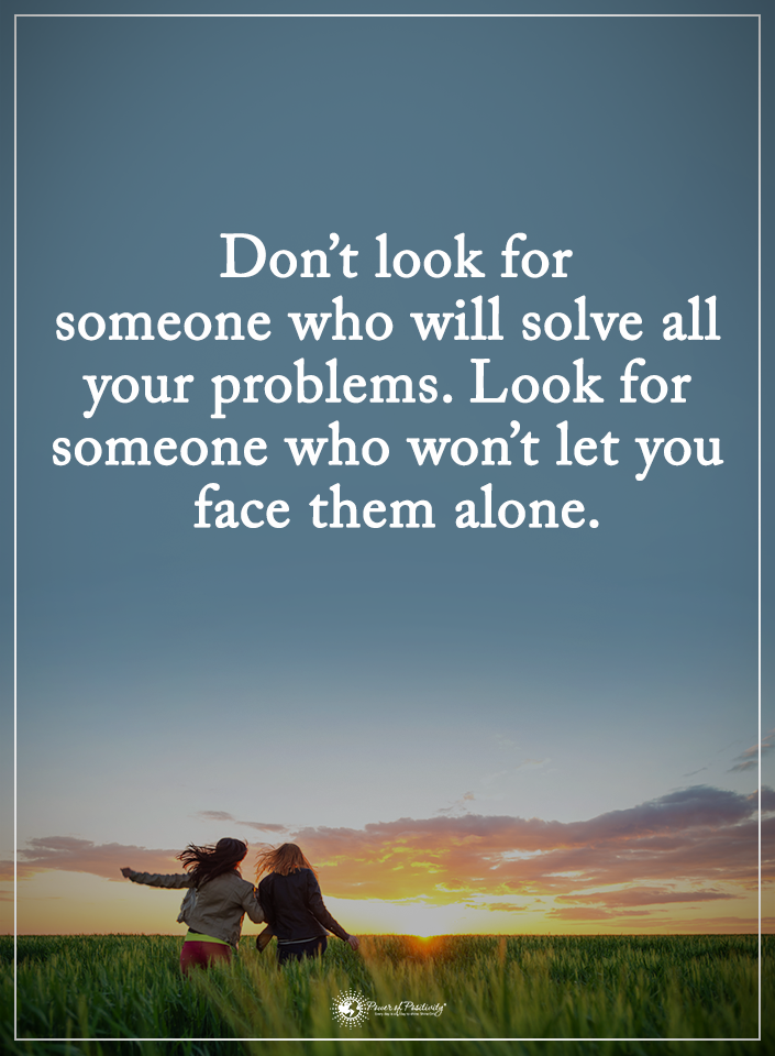 Don T Look For Someone Who Will Solve All Your Problems Look For Someone Who Won T Let You Face Them Problem Quotes Problem Solving Quotes Relationship Quotes