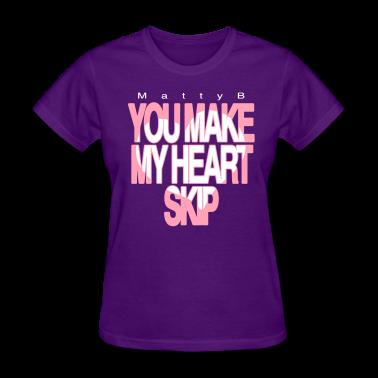 Matty B T-Shirts | Matty B You Make My Heart Skip mp Women's T-Shirts T-Shirt ...