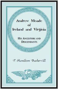Andrew Meade of Ireland and Virginia: His Ancestors and Descendants