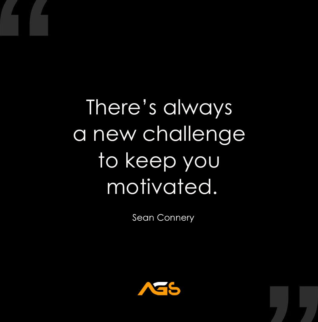 There S Always A New Challenge To Keep You Motivated Sean Connery Inspirational Quotes Quotes Motivational Quotes