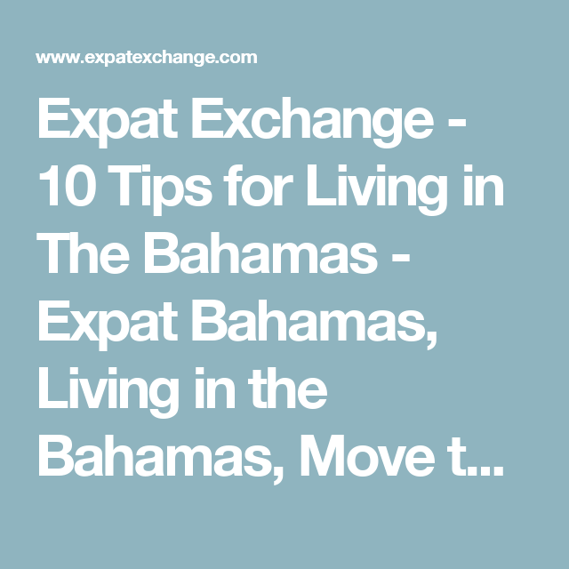 Expat Exchange - 10 Tips for Living in The Bahamas - Expat Bahamas, Living in the Bahamas, Move to Bahamas
