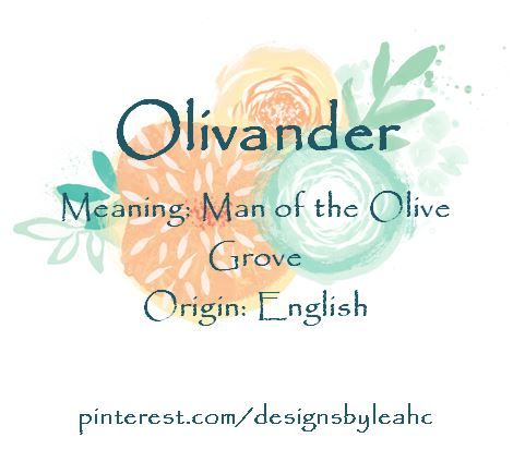 Baby Boy Name: Olivander  Meaning: Man of the Olive Grove  Origin