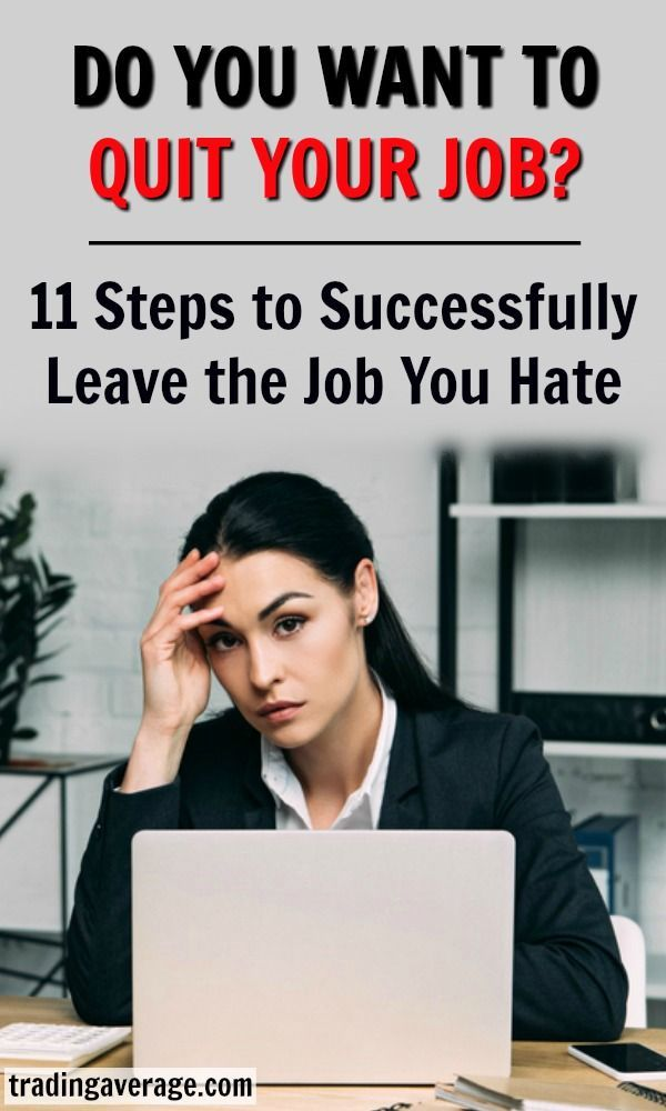 I Hate My Job!\u201d 11 Steps to Successfully Leave the Job You Hate