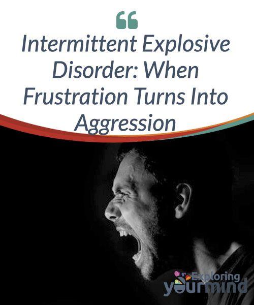 Intermittent Explosive Disorder: When Frustration Turns ...