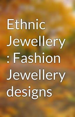 "Read ""Ethnic Jewellery : Fashion Jewellery designs"" #random"