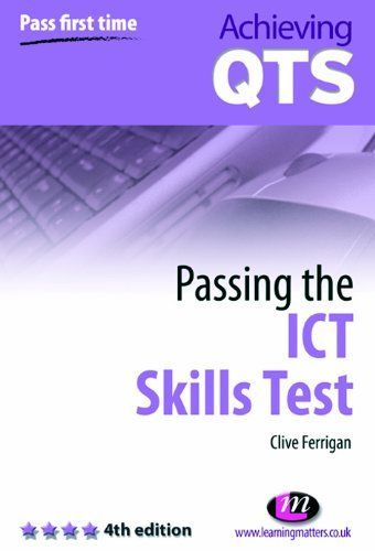 Passing the ICT Skills Test (Achieving QTS) by Clive Ferrigan. $9.99. Author: Clive Ferrigan. 93 pages. Publisher: Learning Matters; Fully revised and updated; Now includes self assessment questions; Brought up-to-date with recent changes to the test edition (April 15, 2011)