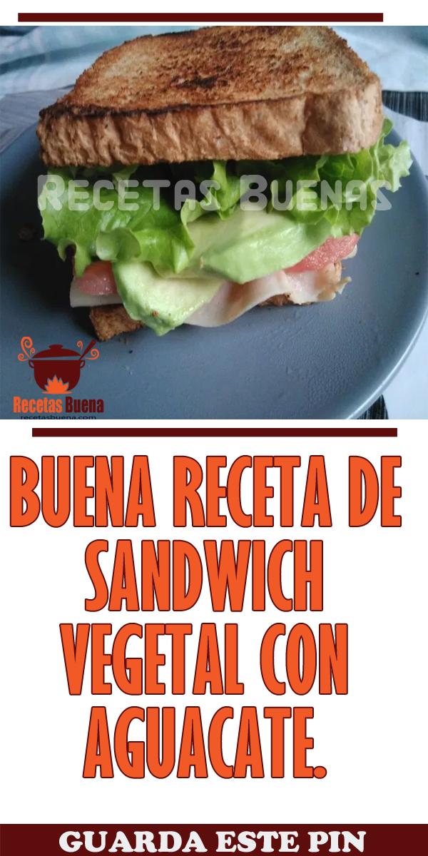 Buena Receta De Sandwich Vegetal Con Aguacate Buena Receta