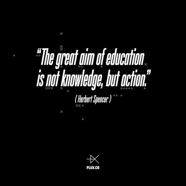 """""""The great aim of education is not knowledge, but action."""" (Herbert Spencer) #quote #2014 #HappyNewYear www.plux.co"""