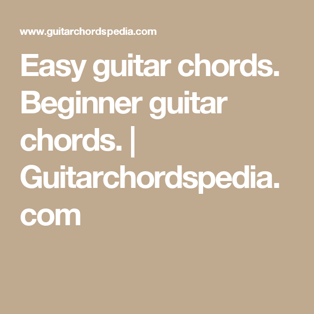 Easy guitar chords. Beginner guitar chords. | Guitarchordspedia.com ...
