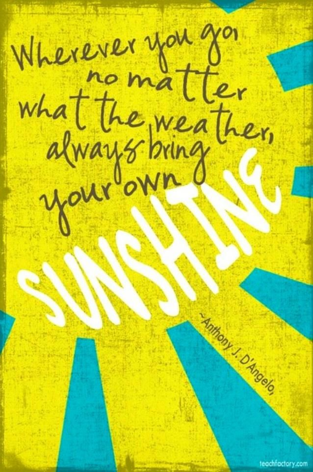 Always Bring Your Own Sunshine Quotes I Love Pinterest Quotes